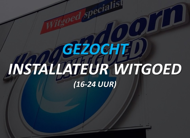 Vacature Installateur Witgoed (16-24 uur)